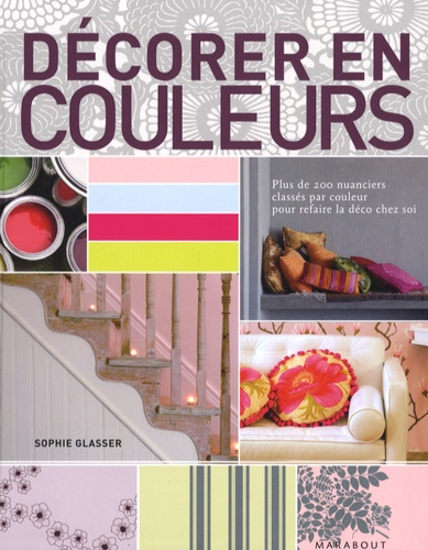 Sophie Glasser - Décorer en couleurs.