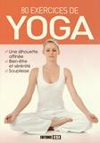 Sophie Godard et Irina Sarnavska - 80 exercices de yoga.