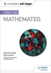 Sophie Goldie et Rose Jewell - Fy Nodiadau Adolygu: CBAC UG Mathemateg (My Revision Notes: WJEC AS Mathematics Welsh-language edition).