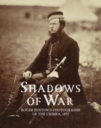 Sophie Gordon - Shadows of war : Roger Fenton's photographs of the Crimea, 1855.