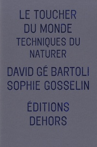 Sophie Gosselin et David Gé Bartoli - Le toucher du monde - Techniques du naturer.