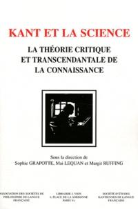 Sophie Grapotte et Mai Lequan - Kant et la science la théorie critique et transcendantale de la connaissance.