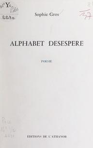 Sophie Gros - Alphabet désespéré.