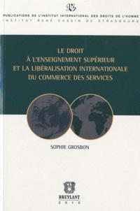 Sophie Grosbon - Le droit à l'enseignement supérieur et la libéralisation internationale du commerce des services.