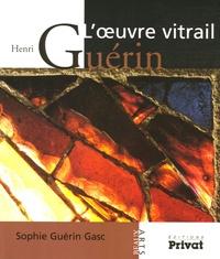 Sophie Guérin Gasc - Henri Guérin - L'oeuvre vitrail.