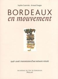 Sophie Guermès - Bordeaux en mouvement - 1948-2008 : transmission d'une mémoire viticole.