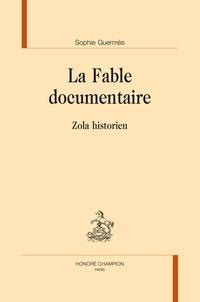 Sophie Guermès - La fable documentaire - Zola historien.