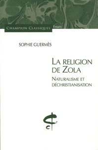 Sophie Guermès - La religion de Zola.