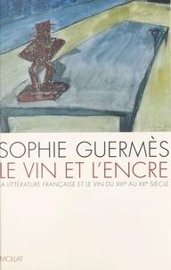 Sophie Guermès - Le vin et l'encre - La littérature française et le vin du XIIIe au XXe siècle.