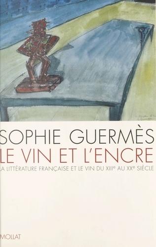Le vin et l'encre. La littérature française et le vin du XIIIe au XXe siècle