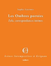Sophie Guermès - Les ombres portées - Zola, correspondances intimes.