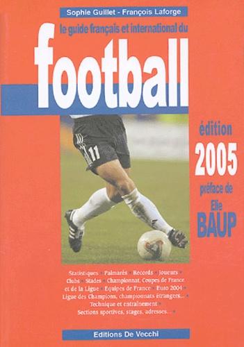 Sophie Guillet et François Laforge - Le guide français et international du football.