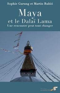 Sophie Gurung et Martin Rubio - Maya et le Dalaï-Lama - Une rencontre peut tout changer.