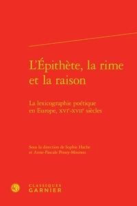 Sophie Hache et Anne-Pascale Pouey-Mounou - L'épithète, la rime et la raison - La lexicographie poétique en Europe, XVIe-XVIIe siècles.