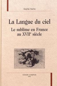 Sophie Hache - La langue du ciel - Le sublime en France au XVIIIe siècle.