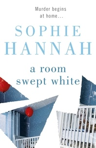 Sophie Hannah - A Room Swept White - Culver Valley Crime Book 5, from the bestselling author of Haven't They Grown.