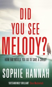 Sophie Hannah - Did You See Melody? - The stunning page turner from the bestselling author of Haven't They Grown?.