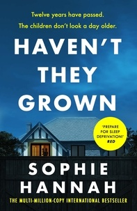 Sophie Hannah - Haven't They Grown - The addictive and engrossing Richard & Judy Book Club pick.