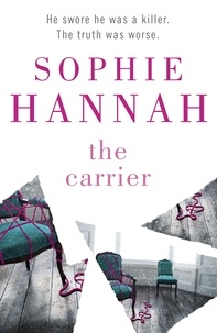Sophie Hannah - The Carrier - Culver Valley Crime Book 8, from the bestselling author of Haven't They Grown.