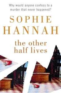 Sophie Hannah - The Other Half lives.