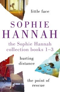 Sophie Hannah - The Sophie Hannah Collection 1-3 - The Culver Valley Crime Series: Little Face, Hurting Distance, The Point of Rescue.