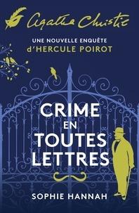Sophie Hannah - Une nouvelle enquête d'Hercule Poirot  : Crime en toutes lettres.