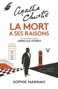 Sophie Hannah - Une nouvelle enquête d'Hercule Poirot  : La mort a ses raisons.