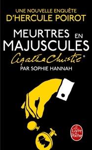 Sophie Hannah - Une nouvelle enquête d'Hercule Poirot  : Meurtres en majuscules.