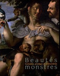 Sophie Harent et Martial Guédron - Beautés monstres - Curiosités, prodiges et phénomènes.