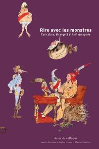 Sophie Harent et Martial Guédon - Rire avec les monstres - Caricature, étrangeté et fantasmagorie.