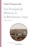 Sophie Hasquenoph - Les Français de Moscou et la révolution russe (1900-1920) - L'histoire d'une colonie étrangère à travers les sources religieuses.