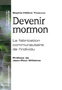 Sophie-Hélène Trigeaud - Devenir mormon - La fabrication communautaire de l'individu.