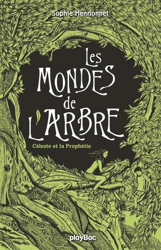 Sophie Henrionnet - Les mondes de l'arbre - Céleste et la prophétie - Tome 1.