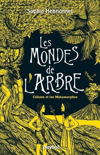 Sophie Henrionnet - Les mondes de l'arbre - Céleste et les métamorphes - Tome 3.