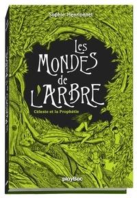 Sophie Henrionnet - Les mondes de l'arbre Tome 1 : Céleste et la Prophétie.