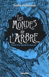 Sophie Henrionnet - Les mondes de l'arbre Tome 2 : Céleste et la légende de Quercus.