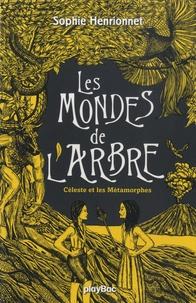 Sophie Henrionnet - Les mondes de l'arbre Tome 3 : Céleste et les métamorphes.