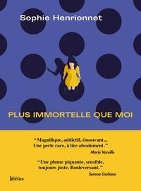 Sophie Henrionnet - Plus immortelle que moi.