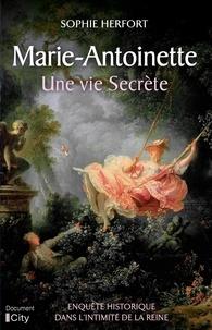 Sophie Herfort - Marie-Antoinette - Une vie secrète.