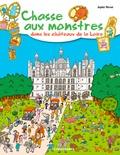 Sophie Hérout - Chasse aux monstres dans les châteaux de la Loire.