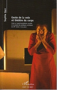 Sophie Herr - Geste de la voix et théâtre du corps - Corps et expérimentations vocales à la croisée des pratiques artistiques du XXe siècle à nos jours.