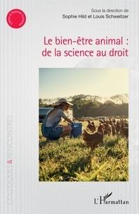 Sophie Hild et Louis Schweitzer - Le bien-être animal : de la science au droit.