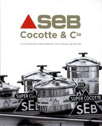 Sophie Hochart et Gaspard Chauleur - SEB Cocotte & Cie - Une aventure industrielle et une histoire de famille.