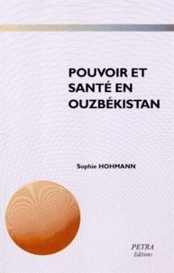 Sophie Hohmann - Pouvoir et santé en Ouzbékistan - De la colonisation russe aux transformations post-soviétiques.