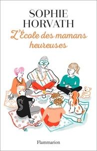 Téléchargements ebook pour tablettes Android L'école des mamans heureuses par Sophie Horvath