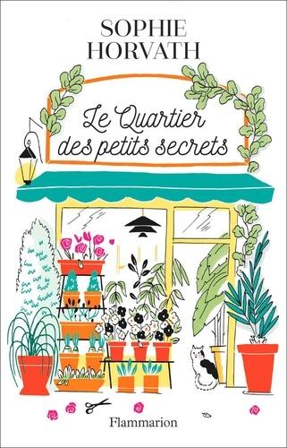 Le Quartier des petits secrets - Sophie Horvath - Format ePub - 9782756428802 - 12,99 €