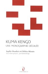 Sophie Houdart et Chihiro Minato - Kuma Kengo, une monographie décalée.