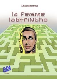 Sophie Houtteville - La femme-labyrinthe.