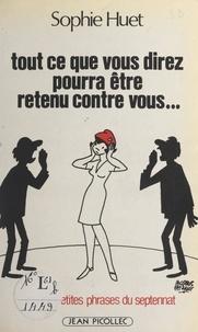 Sophie Huet et Jacques Faizant - Tout ce que vous direz pourra être retenu contre vous... - Ou Les petites phrases du septennat.