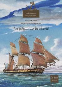 Sophie Humann et Pierre-Emmanuel Dequest - A la découverte d'une frégate royale - Tome 1, La frégate de la liberté.